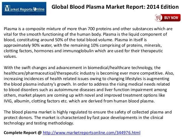 Complete Report @ http://www.marketreportsonline.com/344976.html Global Blood Plasma Market Report: 2014 Edition Plasma is...