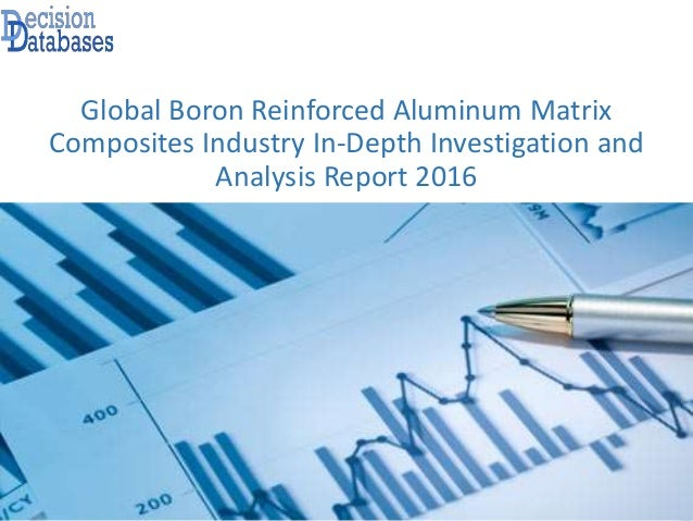 Global Boron Reinforced Aluminum Matrix Composites Industry In-Depth Investigation and Analysis Report 2016