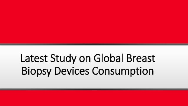 Latest Study on Global Breast Biopsy Devices Consumption