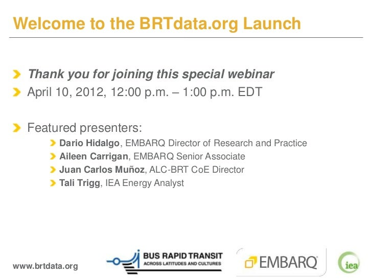 Welcome to the BRTdata.org Launch   Thank you for joining this special webinar   April 10, 2012, 12:00 p.m. – 1:00 p.m. ED...