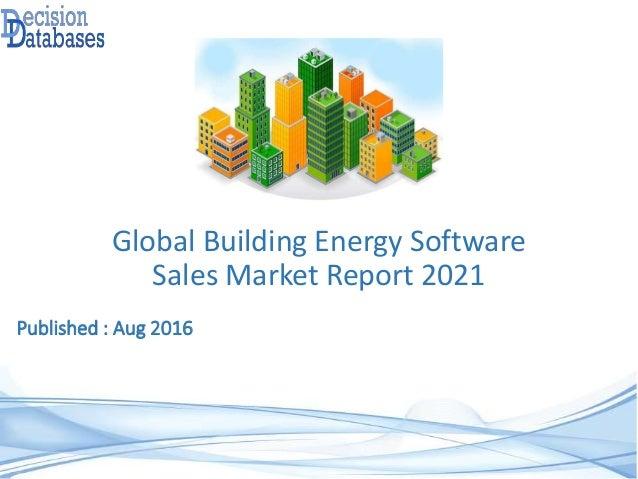 Published : Aug 2016 Global Building Energy Software Sales Market Report 2021