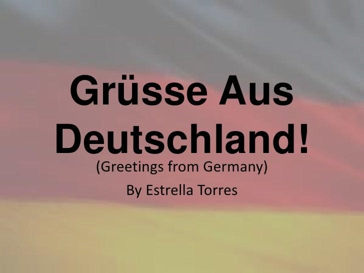 Grüsse AusDeutschland!  (Greetings from Germany)       By Estrella Torres