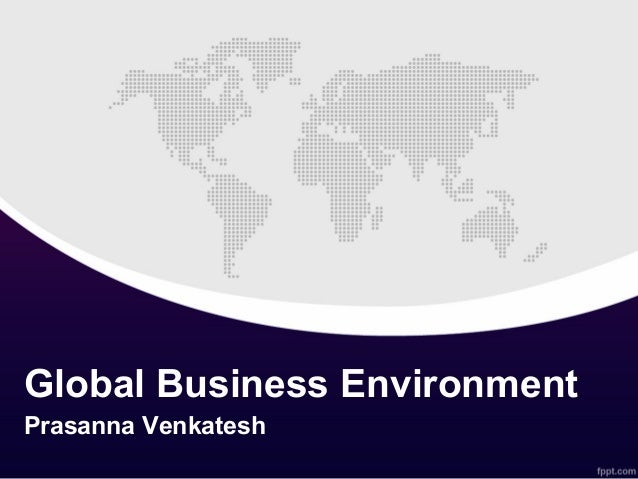 cases in global business environment General environment is the most important dimension of business environment as businessman cannot influence or change the components of general environment rather he has to change his plans and policies according to the changes taking place in general environment.