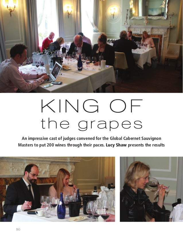 50 KING OF the grapes An impressive cast of judges convened for the Global Cabernet Sauvignon Masters to put 200 wines thr...