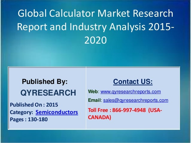 Global Calculator Market Research Report and Industry Analysis 2015- 2020 Published By: QYRESEARCH Published On : 2015 Cat...