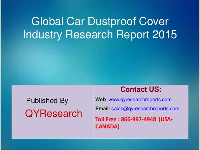 Global Car Dustproof Cover Industry Research Report 2015 Published By QYResearch Contact US: Web: www.qyresearchreports.co...