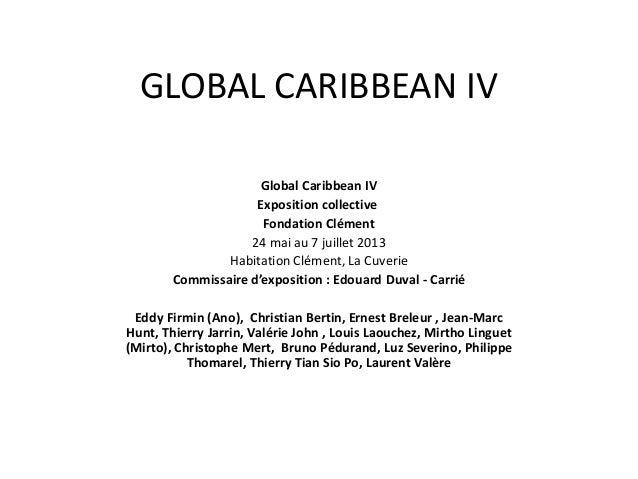 GLOBAL CARIBBEAN IVGlobal Caribbean IVExposition collectiveFondation Clément24 mai au 7 juillet 2013Habitation Clément, La...