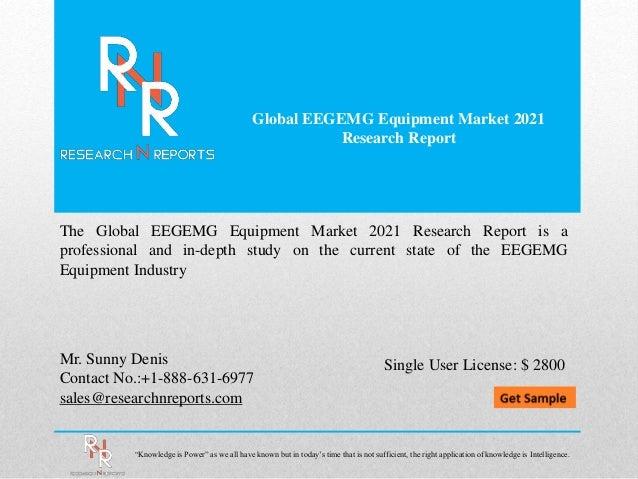 Global EEGEMG Equipment Market 2021 Research Report Mr. Sunny Denis Contact No.:+1-888-631-6977 sales@researchnreports.com...