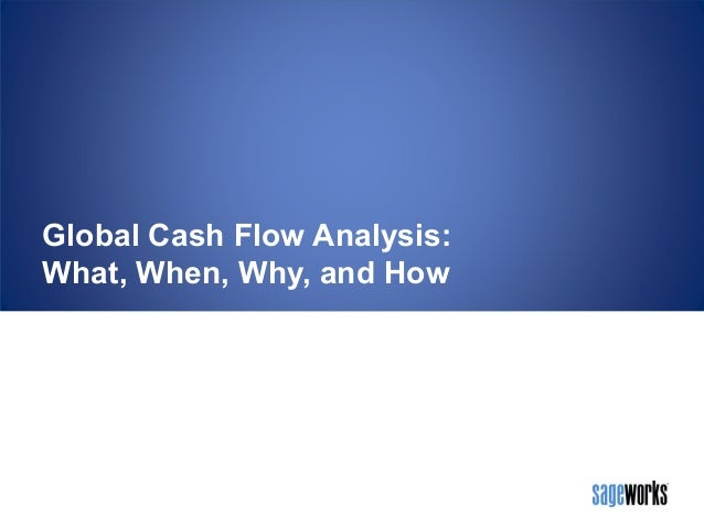 Global Cash Flow Analysis: What, When, Why and How