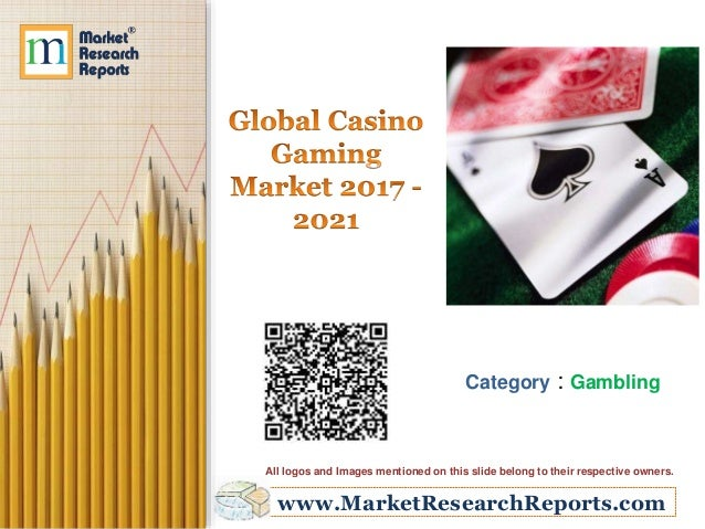 www.MarketResearchReports.com Category : Gambling All logos and Images mentioned on this slide belong to their respective ...