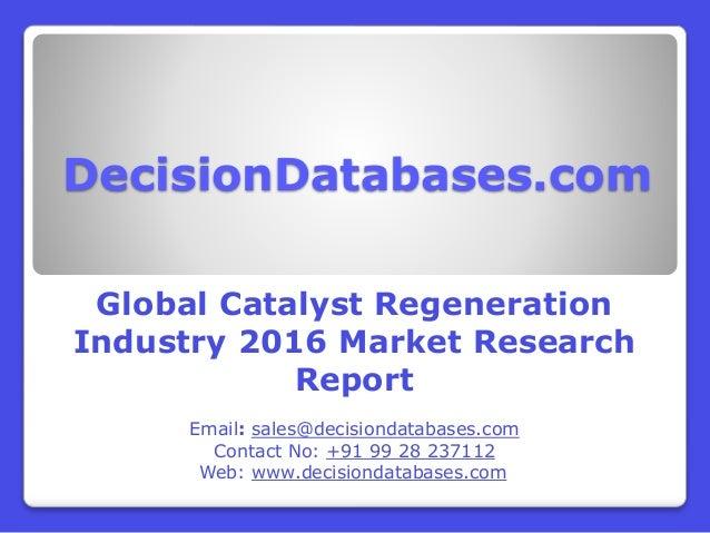 DecisionDatabases.com Global Catalyst Regeneration Industry 2016 Market Research Report Email: sales@decisiondatabases.com...