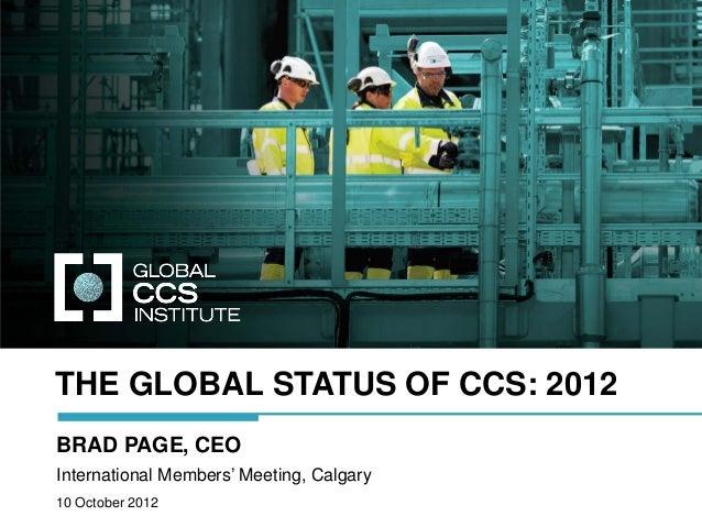 THE GLOBAL STATUS OF CCS: 2012BRAD PAGE, CEOInternational Members' Meeting, Calgary10 October 2012