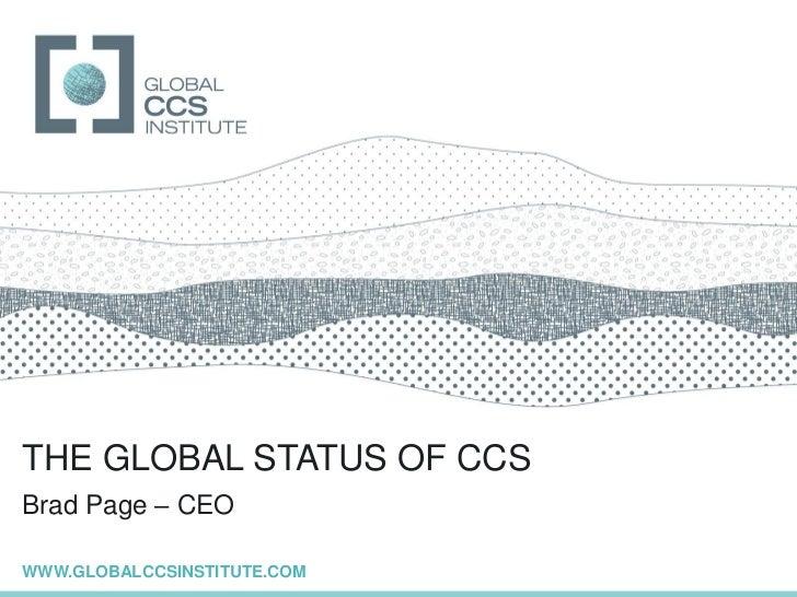 GLOBAL CCS INSTITUTETHE GLOBAL STATUS OF CCSBrad Page – CEOWWW.GLOBALCCSINSTITUTE.COM