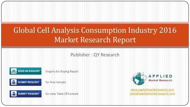 Publisher : QY Research Global Cell Analysis Consumption Industry 2016 Market Research Report www.appliedmarketresearch.co...