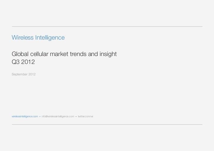 Wireless IntelligenceGlobal cellular market trends and insightQ3 2012September 2012wirelessintelligence.com • info@wireles...