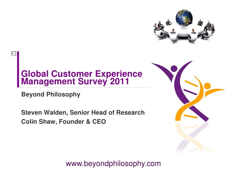Global Customer ExperienceManagement Survey 2011Beyond PhilosophySteven Walden, Senior Head of ResearchColin Shaw, Founder...