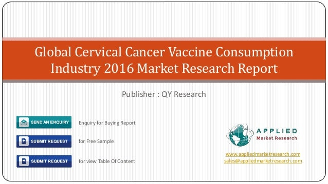 Publisher : QY Research Global Cervical Cancer Vaccine Consumption Industry 2016 Market Research Report www.appliedmarketr...