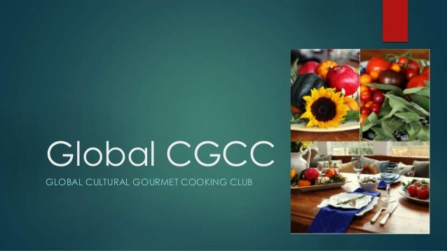 Global CGCC GLOBAL CULTURAL GOURMET COOKING CLUB