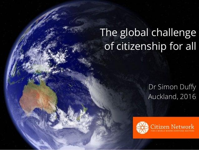 The global challenge of citizenship for all Dr Simon Duffy Auckland, 2016