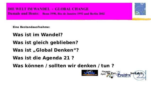 DIE WELT IM WANDEL - GLOBAL CHANGE Damals und Heute: Bonn 1990, Rio de Janeiro 1992 und Berlin 2002 Fliegende Agenda 21 Ei...