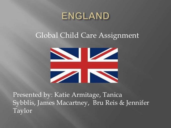 Global Child Care AssignmentPresented by: Katie Armitage, TanicaSybblis, James Macartney, Bru Reis & JenniferTaylor