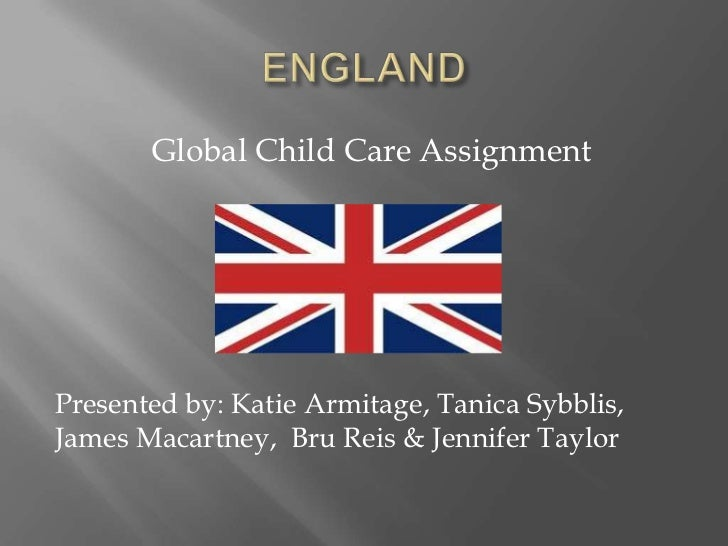 Global Child Care AssignmentPresented by: Katie Armitage, Tanica Sybblis,James Macartney, Bru Reis & Jennifer Taylor