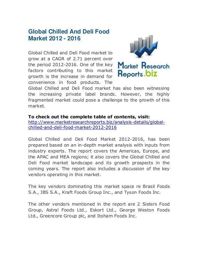 Global Chilled And Deli Food Market 2012 - 2016 Global Chilled and Deli Food market to grow at a CAGR of 2.71 percent over...