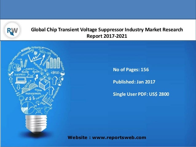 Global Chip Transient Voltage Suppressor Industry Market Research Report 2017-2021 Website : www.reportsweb.com No of Page...