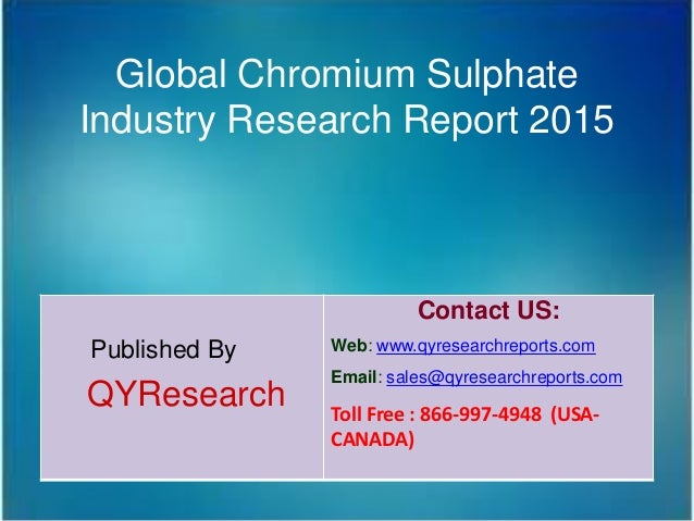 Global Chromium Sulphate Industry Research Report 2015 Published By QYResearch Contact US: Web: www.qyresearchreports.com ...
