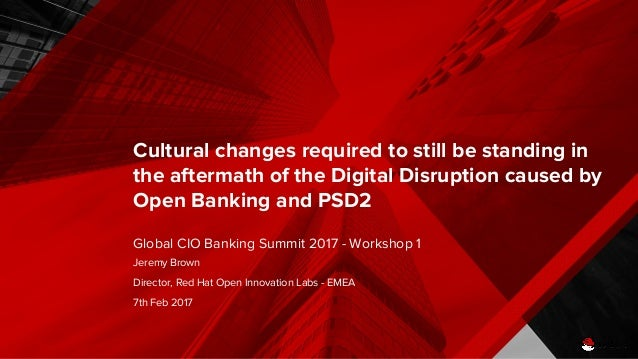 Cultural changes required to still be standing in the aftermath of the Digital Disruption caused by Open Banking and PSD2 ...