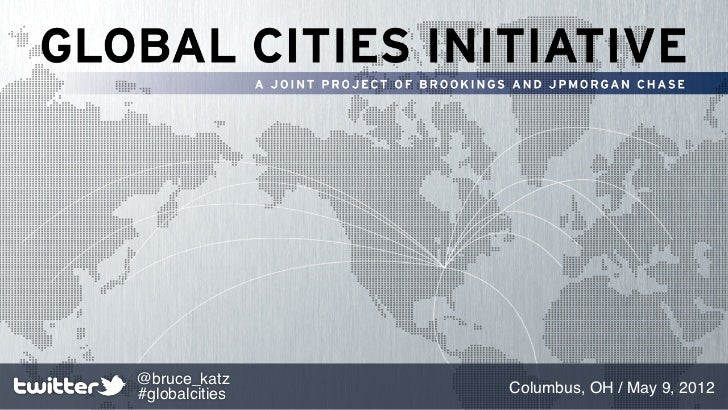 @bruce_katz#globalcities   Columbus, OH / May 9, 2012