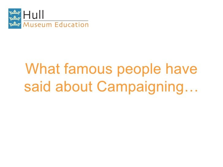 What famous people have said about Campaigning…