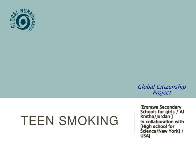 TEEN SMOKING [Emrawa Secondary Schools for girls / Al Rmtha/Jordan ] In collaboration with [High school for Science/New Yo...