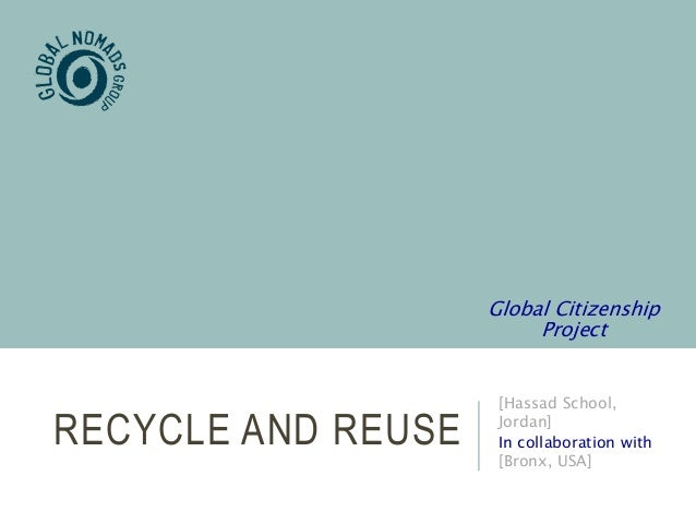 RECYCLE AND REUSE [Hassad School, Jordan] In collaboration with [Bronx, USA] Global Citizenship Project