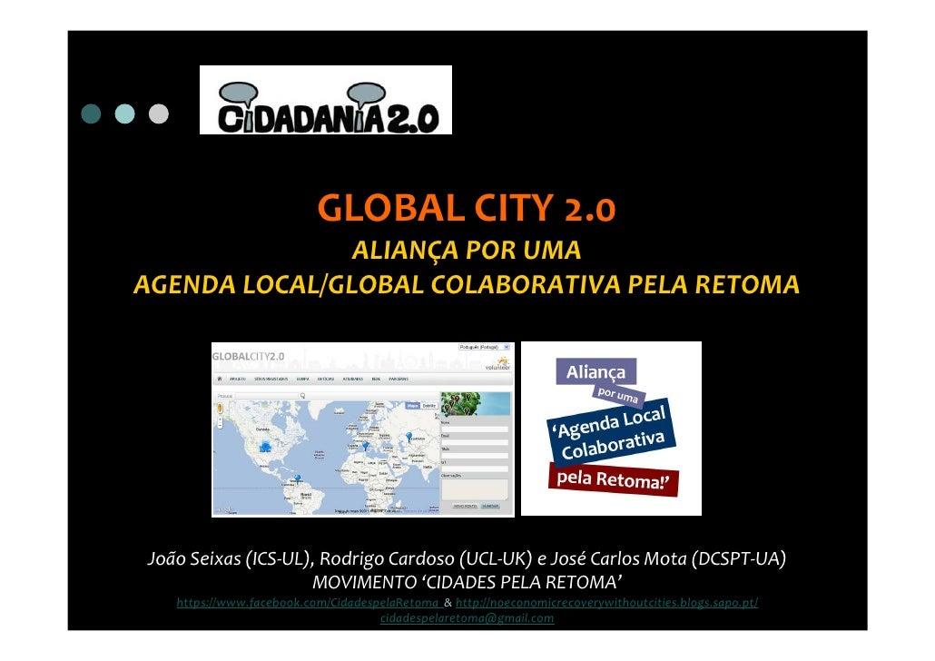 GLOBAL CITY 2.0               ALIANÇA POR UMAAGENDA LOCAL/GLOBAL COLABORATIVA PELA RETOMAJoão Seixas (ICS-UL), Rodrigo Car...
