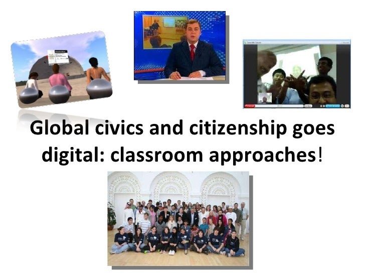 Global civics and citizenship goes digital: classroom approaches !