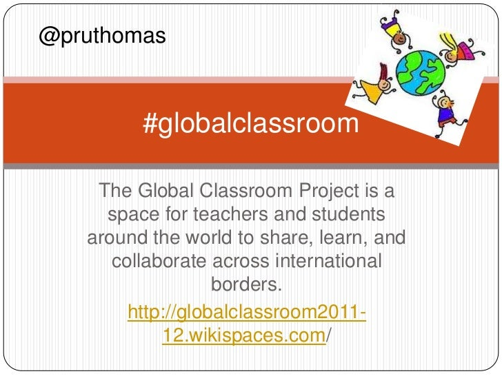 @pruthomas         #globalclassroom    The Global Classroom Project is a     space for teachers and students   around the ...