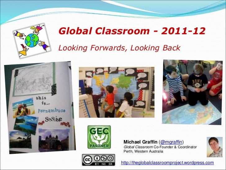 Global Classroom - 2011-12Looking Forwards, Looking Back                Michael Graffin (@mgraffin)                Global ...
