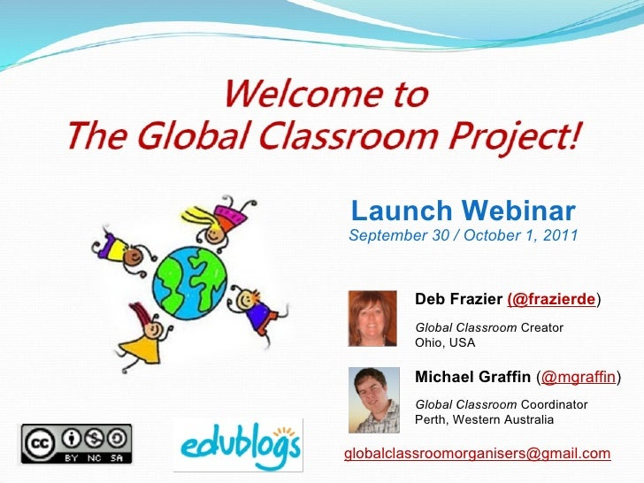 Deb Frazier  (@frazierde ) Global Classroom  Creator Ohio, USA Michael Graffin  ( @mgraffin ) Global Classroom  Coordinato...