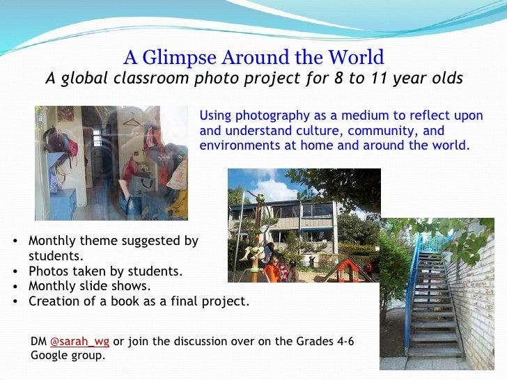 <ul><li>A Glimpse Around the World A global classroom photo project for 8 to 11 year olds </li></ul><ul><li> </li></ul><u...