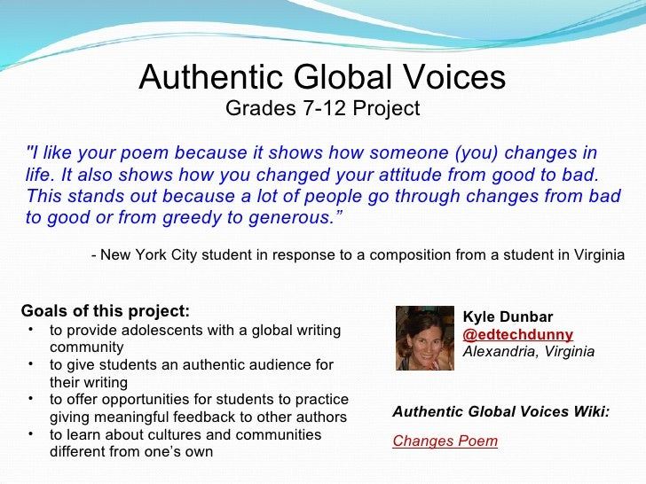 Authentic Global Voices Grades 7-12 Project <ul><li>&quot;I like your poem because it shows how someone (you) changes in l...
