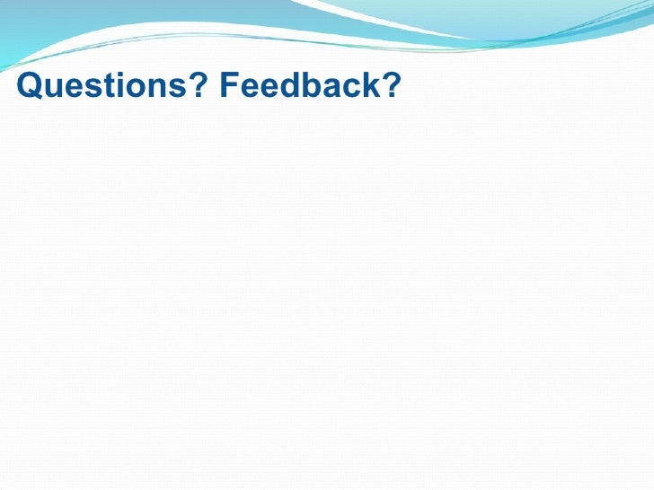 Questions? Feedback? <ul><li> </li></ul>