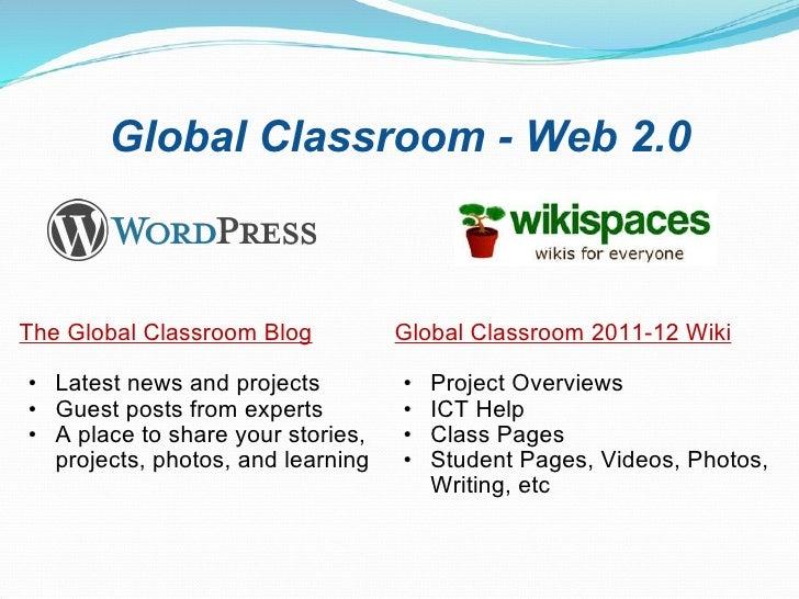 Global Classroom - Web 2.0 <ul><li>The Global Classroom Blog </li></ul><ul><ul><li>Latest news and projects </li></ul></ul...
