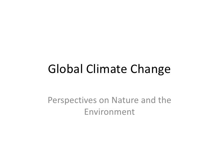Global Climate Change<br />Perspectives on Nature and the Environment<br />