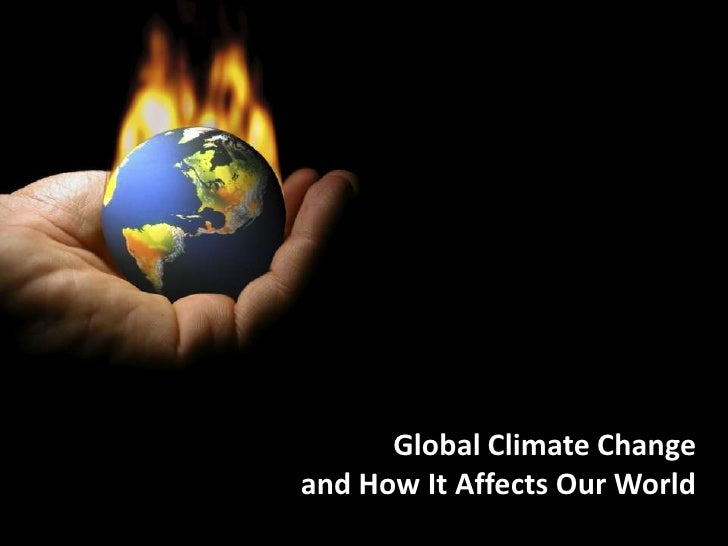 Global Climate Change and How It Affects Our World<br />