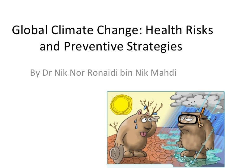 Global Climate Change: Health Risks    and Preventive Strategies   By Dr Nik Nor Ronaidi bin Nik Mahdi