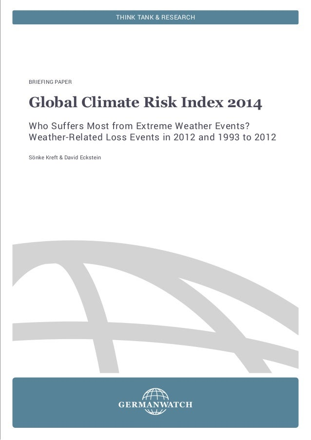 THINK TANK & RESEARCH  BRIEFING PAPER  Global Climate Risk Index 2014 Who Suffers Most from Extreme Weather Events? Weathe...