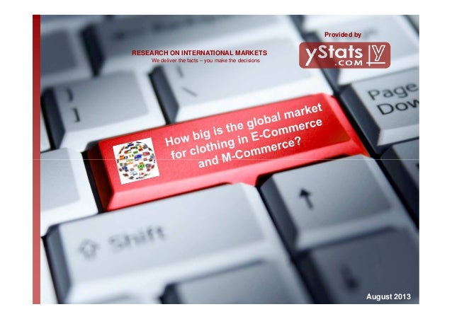 We deliver the facts – you make the decisions RESEARCH ON INTERNATIONAL MARKETS Provided by August 2013