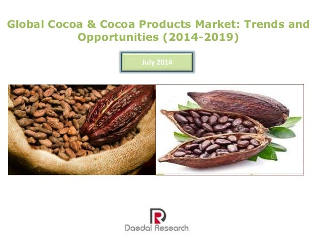 Global Cocoa & Cocoa Products Market: Trends and Opportunities (2014-2019) July 2014
