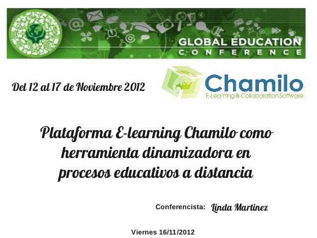 Del 12 al 17 de Noviembre 2012 Plataforma E-learning Chamilo como herramienta dinamizadora en procesos educativos a distan...